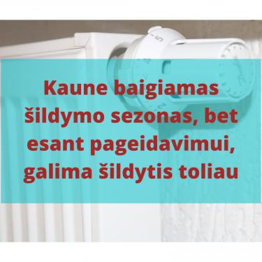 Kaune baigiamas rekordiškai užsitęsęs šildymo sezonas. Esant pageidavimui, galima šildytis toliau